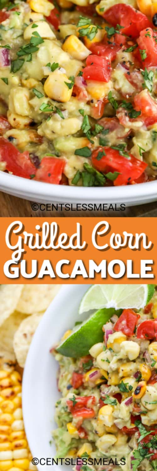 Grilled Corn Guacamole in a white bowl and Guacamole served with lime wedges, tortilla chips and grilled corn on the side, under the title.