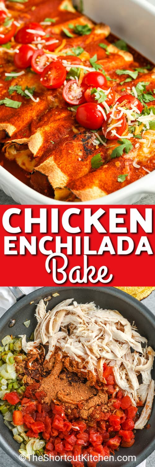 chicken enchilada bake in a white baking dish, and ingredients to make chicken enchiladas in a frying pan under the title