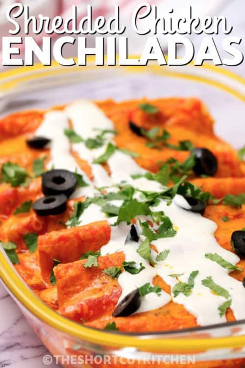 Southwest Shredded Chicken Enchiladas in a dish with writing