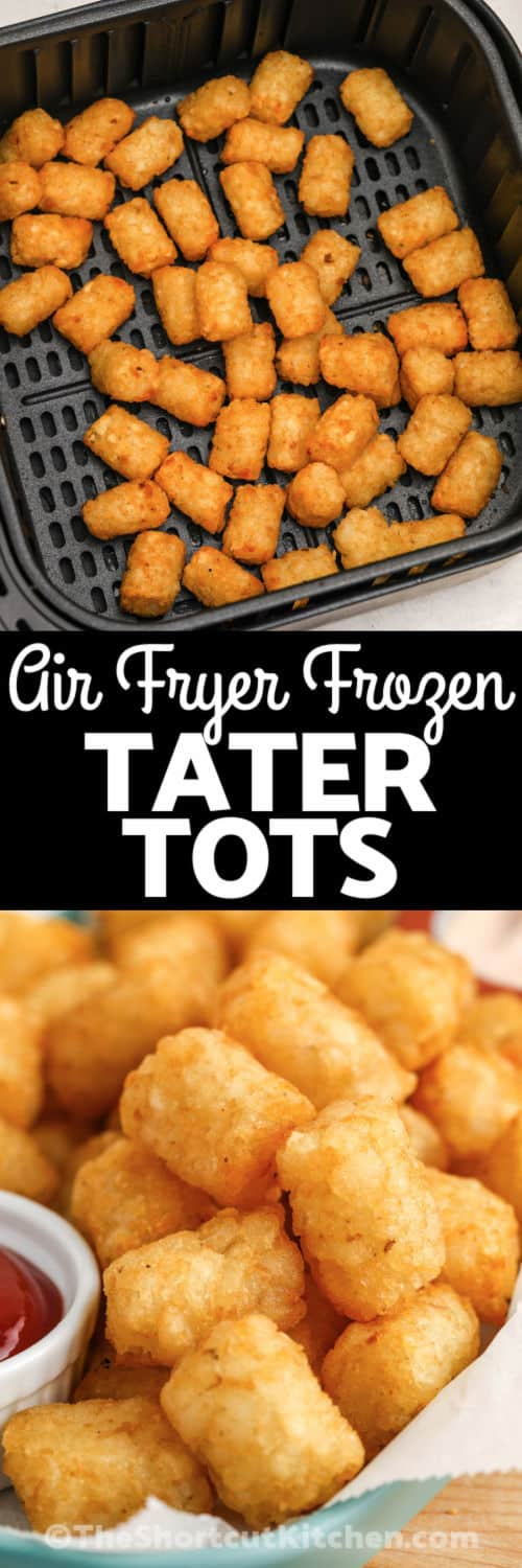 Air Fryer Frozen Tater Tots in the air fryer and plated with writing