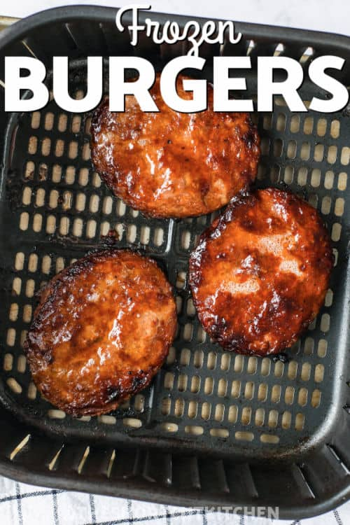 Air Fryer Frozen Burgers in the air fryer with a title