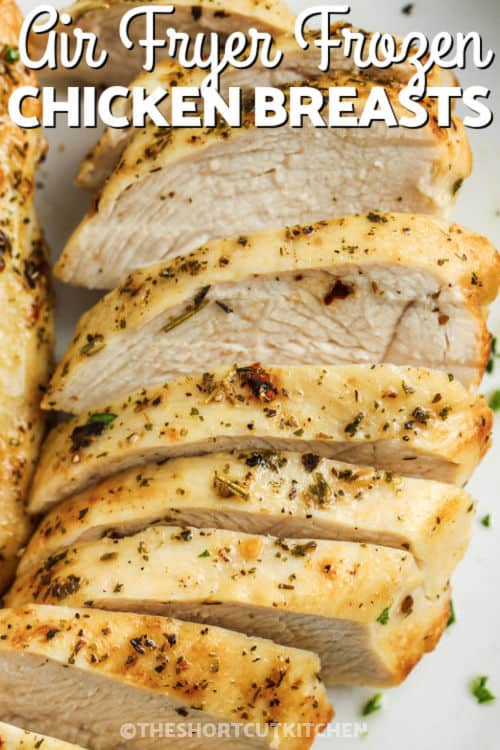 close up of sliced Air Fryer Frozen Chicken Breasts with a title