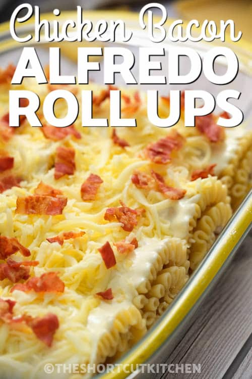Chicken Bacon Alfredo Roll Ups with writing