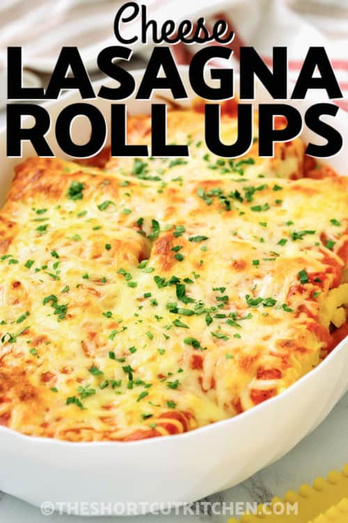 baked 3 Cheese Lasagna Roll Ups Recipe with writing