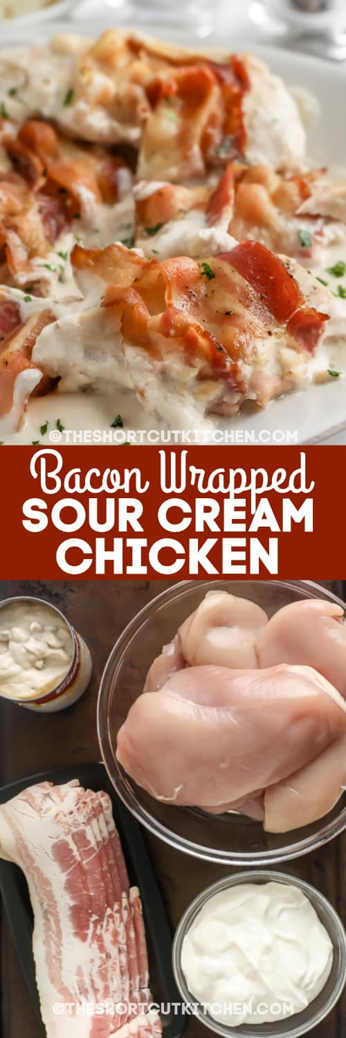 ingredients, and finished bacon wrapped sour cream chicken with text